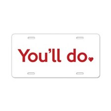 You'll Do Aluminum License Plate