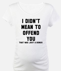 Didn't mean offend Shirt