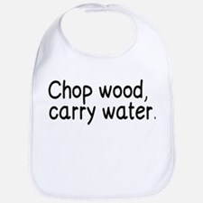 Chop wood, carry water. Baby Bib