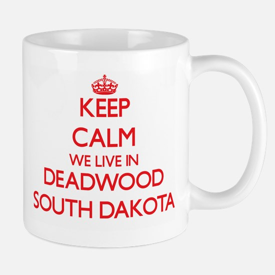 Keep calm we live in Deadwood South Dak Mug