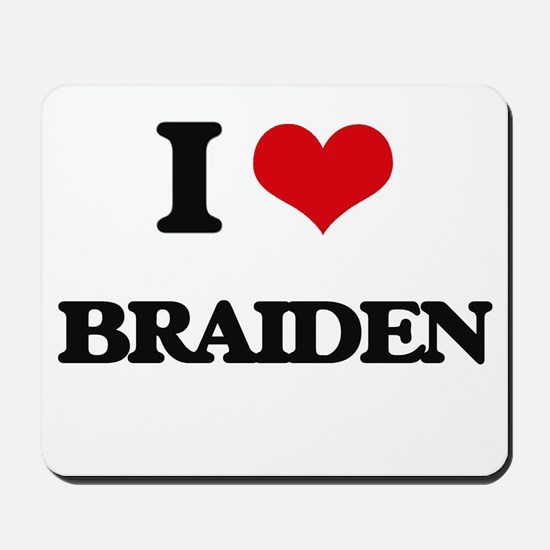 I Love Braiden Mousepad