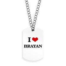 I Love Brayan Dog Tags