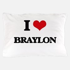 I Love Braylon Pillow Case