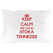 Keep calm we live in Atoka Tennessee Pillow Case