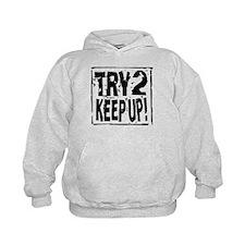 Try 2 Keep Up! Hoodie