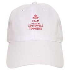 Keep calm we live in Centerville Tennessee Baseball Cap
