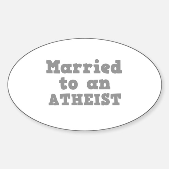 Married to an Atheist Oval Decal