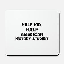 Half Kid, Half American Histo Mousepad