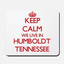 Keep calm we live in Humboldt Tennessee Mousepad