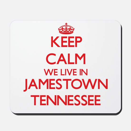 Keep calm we live in Jamestown Tennessee Mousepad