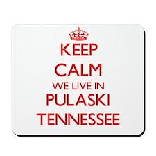 Keep calm we live in Pulaski Tennessee Mousepad
