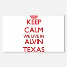Keep calm we live in Alvin Texas Decal