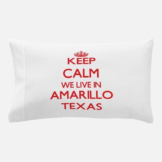Keep calm we live in Amarillo Texas Pillow Case