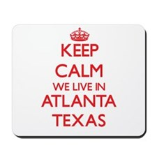 Keep calm we live in Atlanta Texas Mousepad