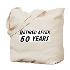 Retired after 50 years Tote Bag