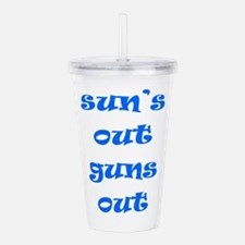 Sun's Out Guns Out! Acrylic Double-wall Tumbler