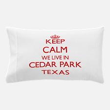 Keep calm we live in Cedar Park Texas Pillow Case