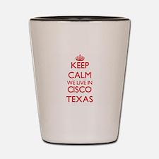 Keep calm we live in Cisco Texas Shot Glass