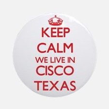 Keep calm we live in Cisco Texas Ornament (Round)