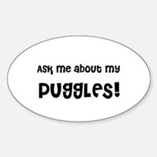 Ask me about my PUGGLES! Oval Decal