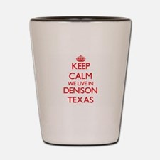 Keep calm we live in Denison Texas Shot Glass