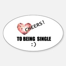 CHEERS TO BEING SINGLE Oval Decal