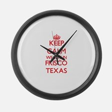 Keep calm we live in Frisco Texas Large Wall Clock