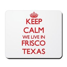 Keep calm we live in Frisco Texas Mousepad