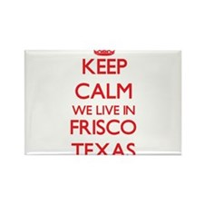 Keep calm we live in Frisco Texas Magnets