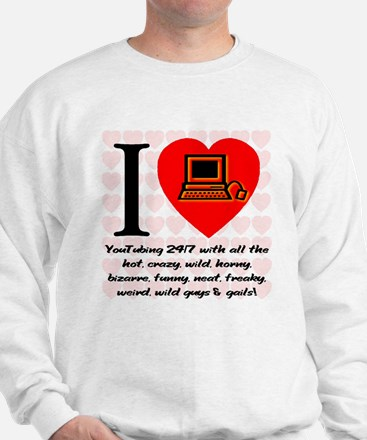 I Love Cyber Sex Quote #2007a Sweatshirt
