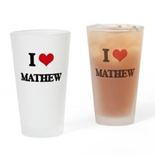 I Love Mathew Drinking Glass