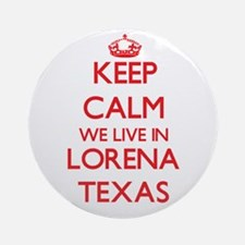 Keep calm we live in Lorena Texas Ornament (Round)