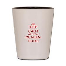 Keep calm we live in Mcallen Texas Shot Glass