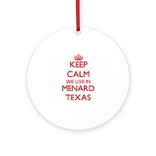 Keep calm we live in Menard Texas Ornament (Round)