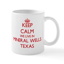 Keep calm we live in Mineral Wells Texas Mugs