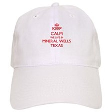 Keep calm we live in Mineral Wells Texas Baseball Cap