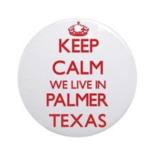 Keep calm we live in Palmer Texas Ornament (Round)