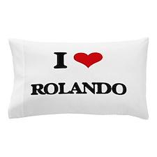 I Love Rolando Pillow Case