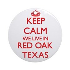 Keep calm we live in Red Oak Texa Ornament (Round)