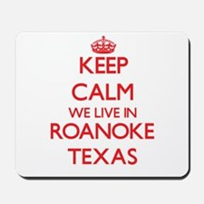Keep calm we live in Roanoke Texas Mousepad