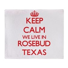 Keep calm we live in Rosebud Texas Throw Blanket
