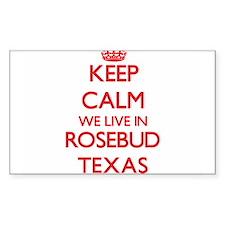 Keep calm we live in Rosebud Texas Decal
