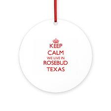 Keep calm we live in Rosebud Texa Ornament (Round)