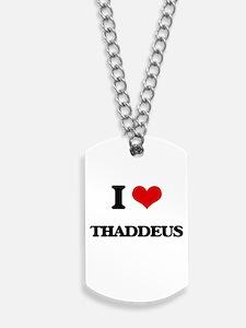 I Love Thaddeus Dog Tags