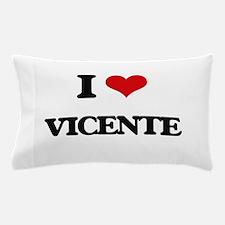 I Love Vicente Pillow Case