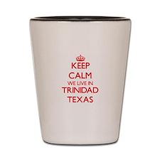 Keep calm we live in Trinidad Texas Shot Glass