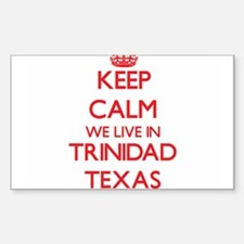 Keep calm we live in Trinidad Texas Decal