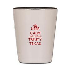 Keep calm we live in Trinity Texas Shot Glass
