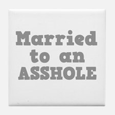 Married to an Asshole Tile Coaster
