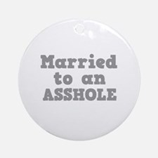 Married to an Asshole Ornament (Round)